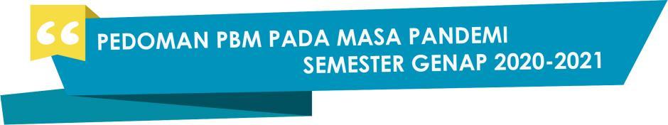 PEDOMAN PBM PADA MASA PANDEMI SEMESTER GENAP 20-21